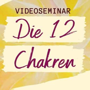 Video-Seminar: Die 12 Chakren – Stärkung der Lebenskraft